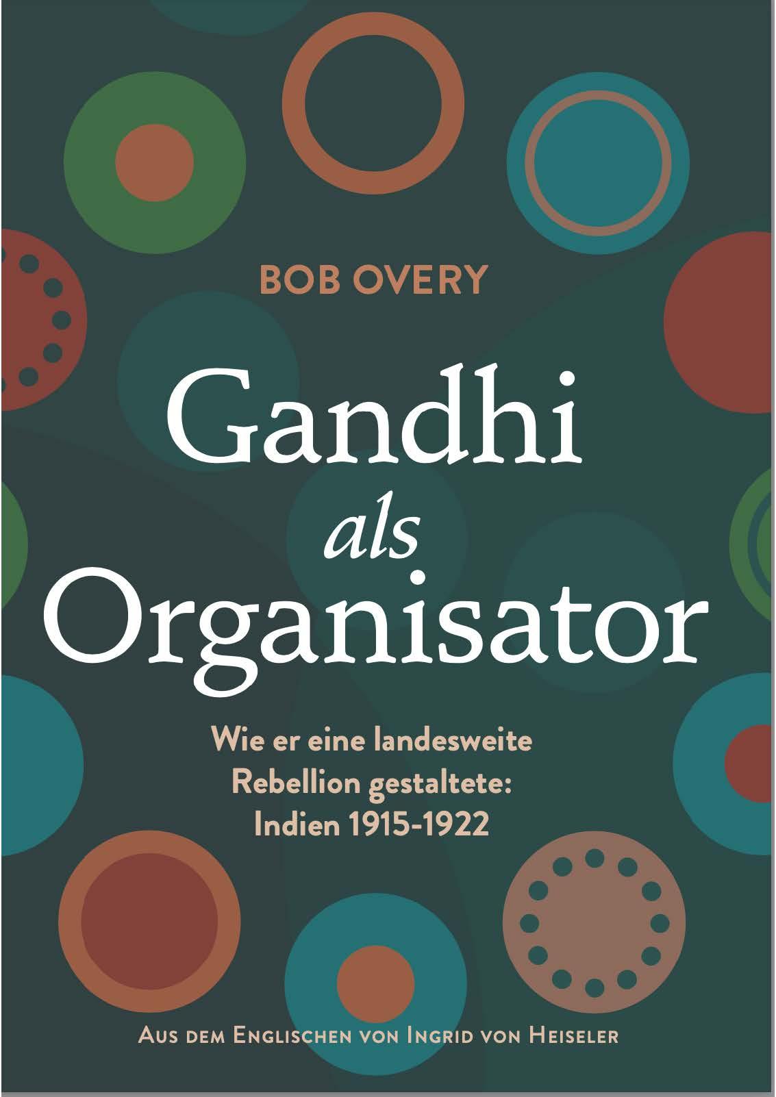 Gandhi als Organisator: Wie er eine landesweite Rebellion gestaltete: Indien 1915-1922